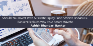 Should-You-Invest-With-A-Private-Equity-Fund-Ashish-Bndari-Ex-Banker-Explains-Why-Its-A-Smart-Moveha.png